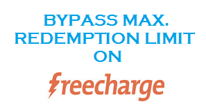 bypass max redemption limit freecharge