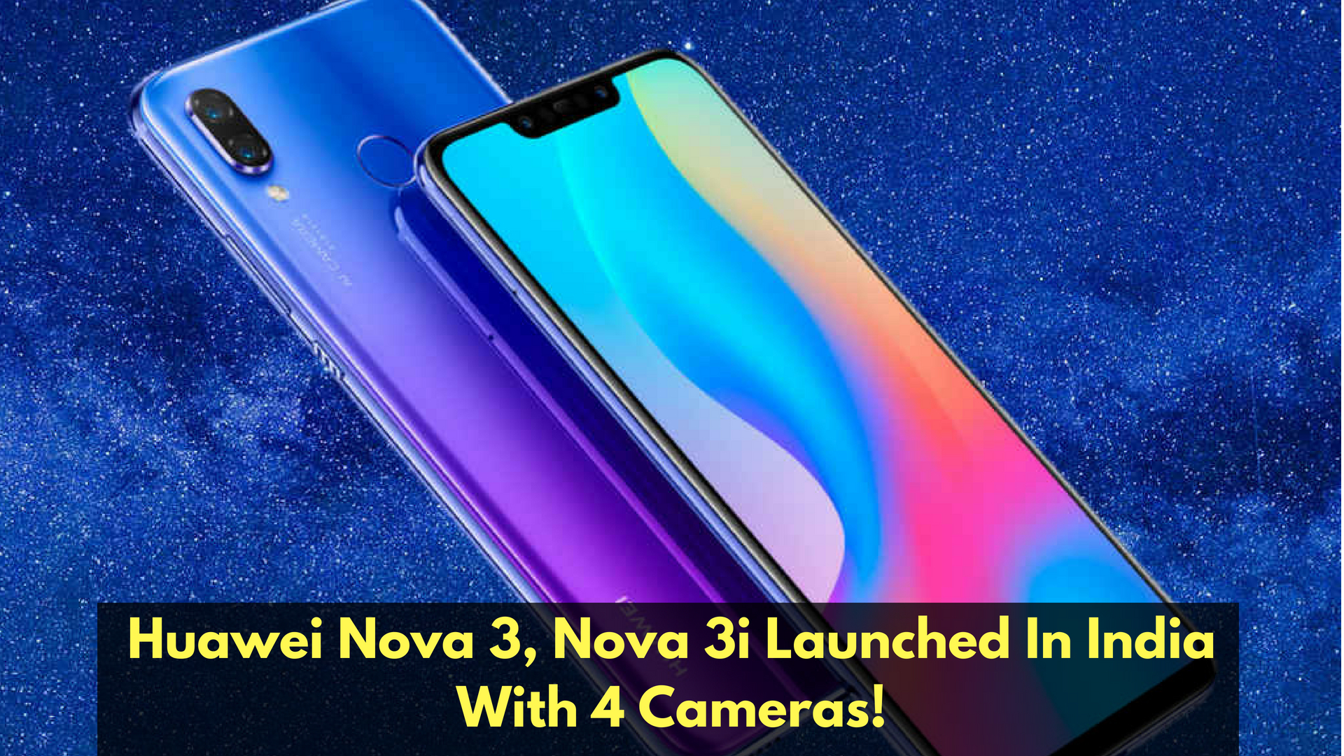 Huawei Nova 3, Nova 3i Launched In India With 4 Cameras AtRs. 20,990!