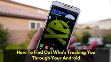 How To Find Out Who's Tracking You Through Your Android